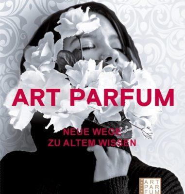 Art parfum – Neue Wege zu altem Wissen von Beate Nagel – Parfüm kennen und nicht nur tragen