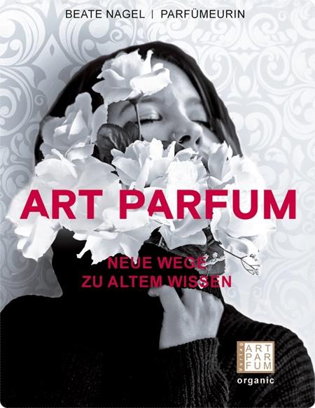 Art parfum - Neue Wege zu altem Wissen von Beate Nagel - Parfüm kennen und nicht nur tragen