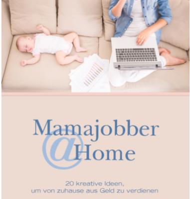 Mamajobber @ Home – 20 kreative Ideen, um von zuhause aus Geld zu verdienen von Simone Cooper