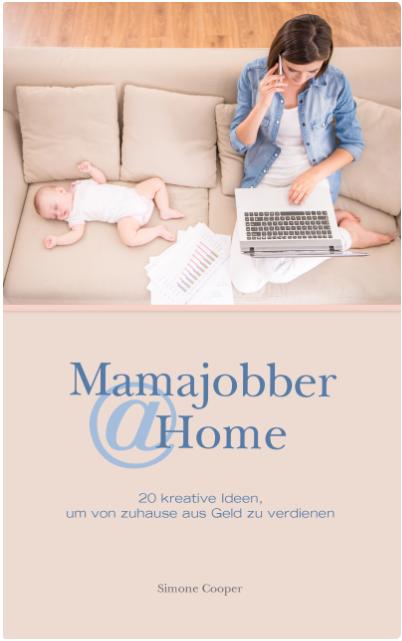 Mamajobber @ Home - 20 kreative Ideen, um von zuhause aus Geld zu verdienen von Simone Cooper